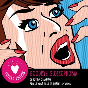 Goodbye Glossophobia - Esther Stanhope
