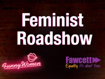 Feminist Roadshow Funny Women & The Fawcett Society featured