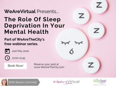 WeAreVirtual - The Role of Sleep Deprivation on Your Mental Health webinar with Beatrix Schmidt
