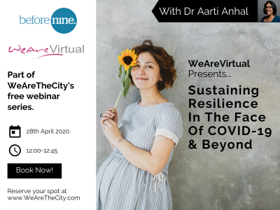 WeAreVirtual - Sustaining Resilience in the face of Covid-19 & Beyond webinar with Dr Aarti Anhal