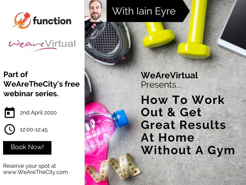 WeAreVirtual - How to work out & get great results at home without a gym webinar with Iain Eyre