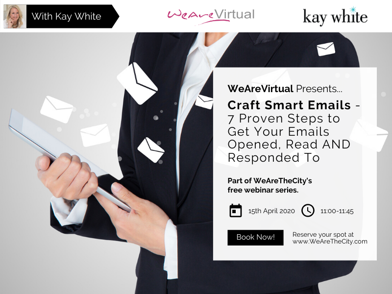 WeAreVirtual - Craft Smart Emails - 7 Proven Steps to Get Your Emails Opened, Read and Responded To webinar with Kay White