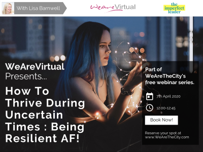 WeAreVirtual - How to thrive during uncertain times: Being resilient AF webinar with Lisa Barnwell