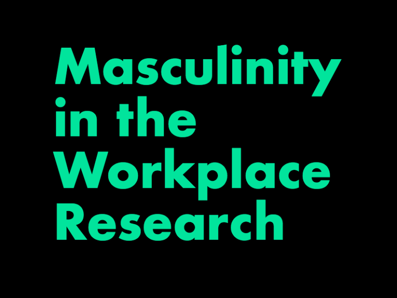 Masculinity in the Workplace Research