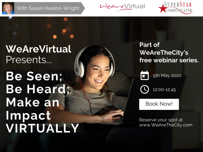 WeAreVirtual - Be Seen; Be Heard; Make an Impact Virtually webinar with Susan Heaton-Wright