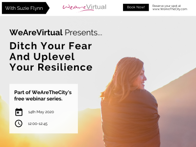 WeAreVirtual - Ditch Your Fear and Uplevel Your Resilience webinar with Suzie Flynn