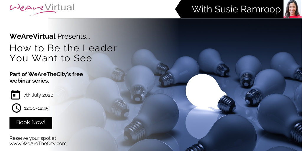 WeAreVirtual - How to be the leader you want to see webinar with Susie Ramroop