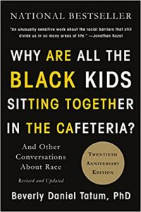 Why Are All the Black Kids Sitting Together in the Cafeteria? Beverly Daniel Tatum