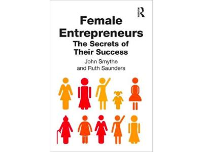 Female Entrepreneurs: The Secrets of Their Success | John Smythe & Ruth Saunders