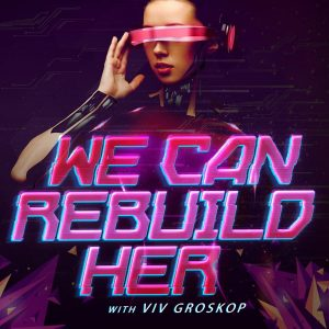 We Can Rebuild Her, Podcast, Viv Groskop