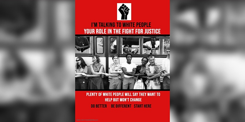 I'm Talking to White People- Your Role in the Fight for Justice