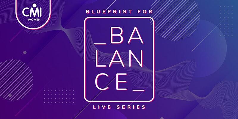 CMI Women, Blueprint for balance live series