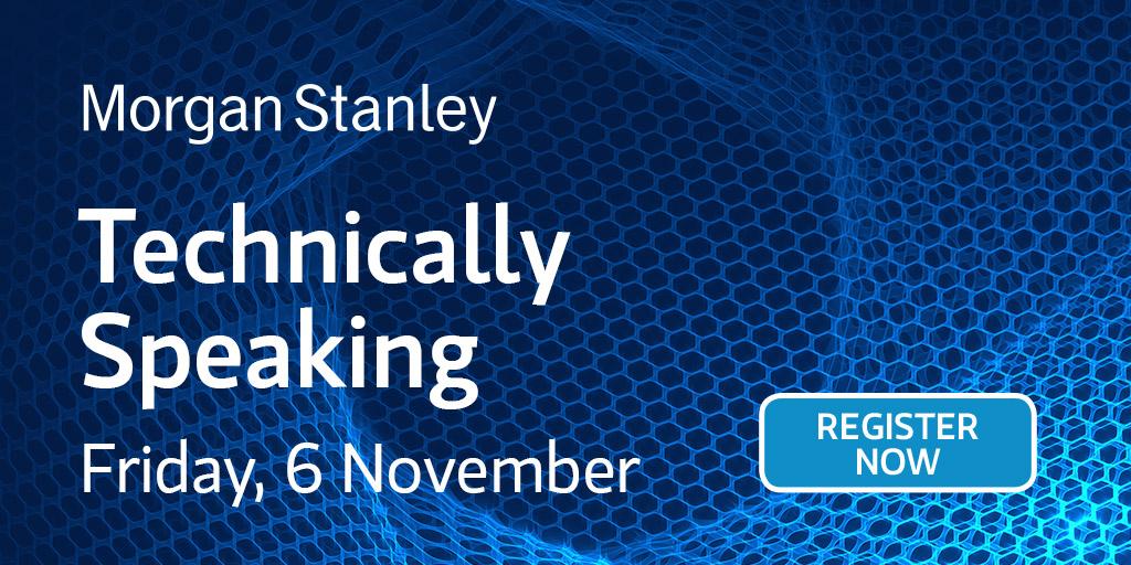 Morgan Stanley - Technically Speaking