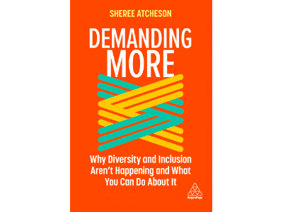 Demanding More - Why Diversity and Inclusion Doesn't Happen and What You Can Do About It | Sheree Atcheson