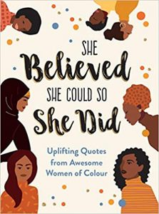 She Believed She Could So She Did- Uplifting Quotes from Awesome Women of Colour | Sunny Fungcap