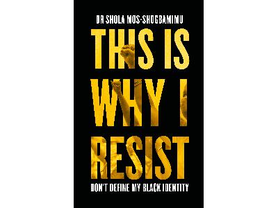 This Is Why I Resist | Dr Shola Mos-Shogbamimu
