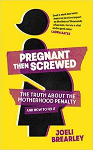Pregnant Then Screwed: The Truth About the Motherhood Penalty and How to Fix It | Joeli Brearley