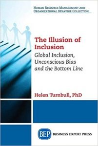 The Illusion of Inclusion: Global Inclusion, Unconscious Bias, and the Bottom Line   Dr Helen Turnbull
