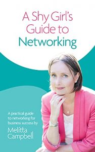 A Shy Girl's Guide to Networking   Melitta Campbell