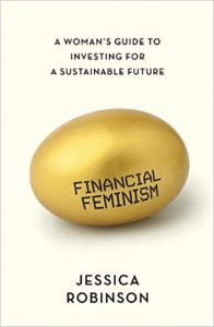 Financial Feminism: A Woman's Guide to Investing for a Sustainable Future   Jessica Robinson