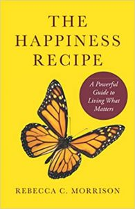 The Happiness Recipe: A Powerful Guide to Living What Matters   Rebecca Morrison