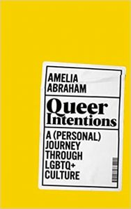Queer Intentions: A (Personal) Journey Through LGBTQ + Culture | Amelia Abraham
