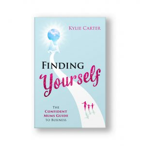 Finding Yourself - The Confident Mums Guide to Business   Kylie Carter