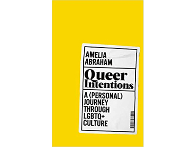 Queer Intentions- A (Personal) Journey Through LGBTQ + Culture | Amelia Abraham