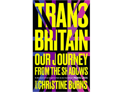 Trans Britain: Our Journey from the Shadows   Christine Burns