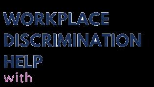 Workplace Discrimination Help