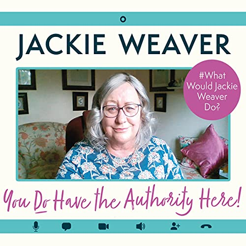 You Do Have the Authority Here!: #What Would Jackie Weaver Do?   Jackie Weaver