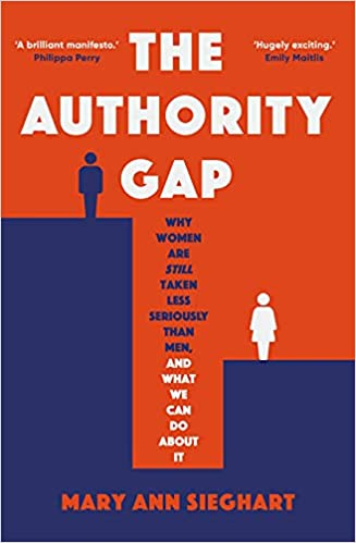 The Authority Gap: Why women are still taken less seriously than men, and what we can do about it   Mary Ann Sieghart